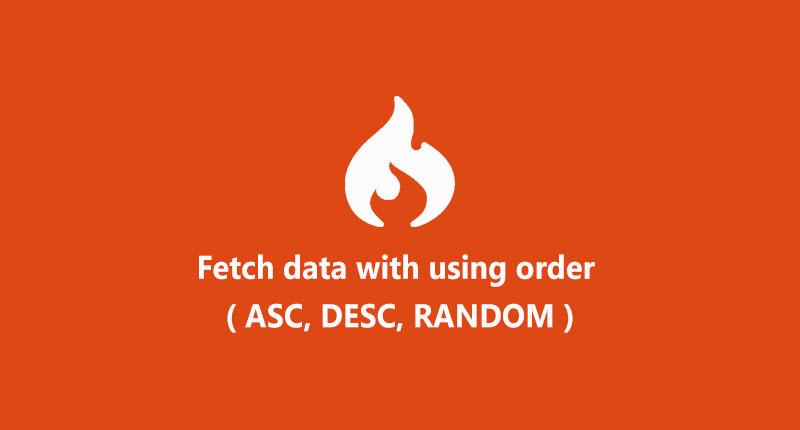 Fetch data with using order, ASC, DESC, RANDOM