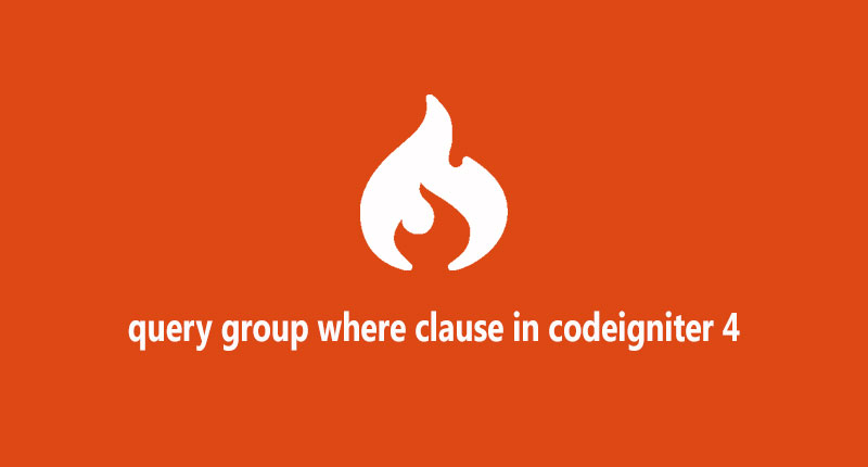 Query group where clause  in codeigniter 4