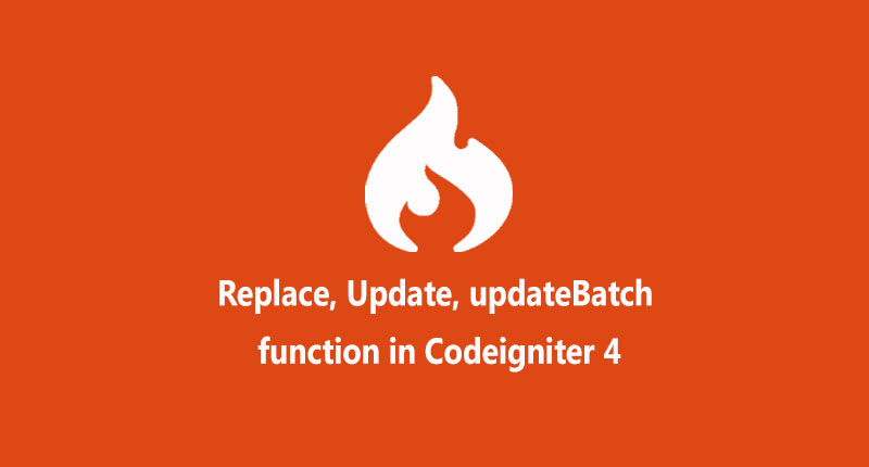 Update, Replace & updateBatch function in codeigniter 4